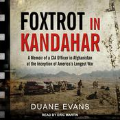 Foxtrot in Kandahar: A Memoir of a CIA Officer in Afghanistan at the Inception of America's Longest War Audiobook, by Author Info Added Soon