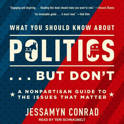 What You Should Know About Politics . . . But Dont: A Nonpartisan Guide to the Issues That Matter Audiobook, by Jessamyn Conrad