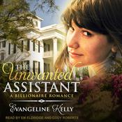 The Unwanted Assistant: A Clean Billionaire Romance Audiobook, by Author Info Added Soon