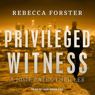 Privileged Witness: A Josie Bates Thriller Audiobook, by Rebecca Forster