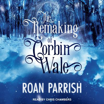 The Remaking of Corbin Wale Audiobook, by Roan Parrish