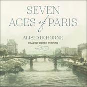 Seven Ages of Paris: Portrait of a City Audiobook, by Alistair Horne
