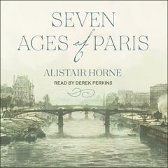 Seven Ages of Paris: Portrait of a City Audiobook, by Alistair Horne