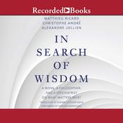 In Search of Wisdom: A Monk, A Philosopher, and a Psychiatrist on What Matters Most Audiobook, by Matthieu Ricard, Christophe André