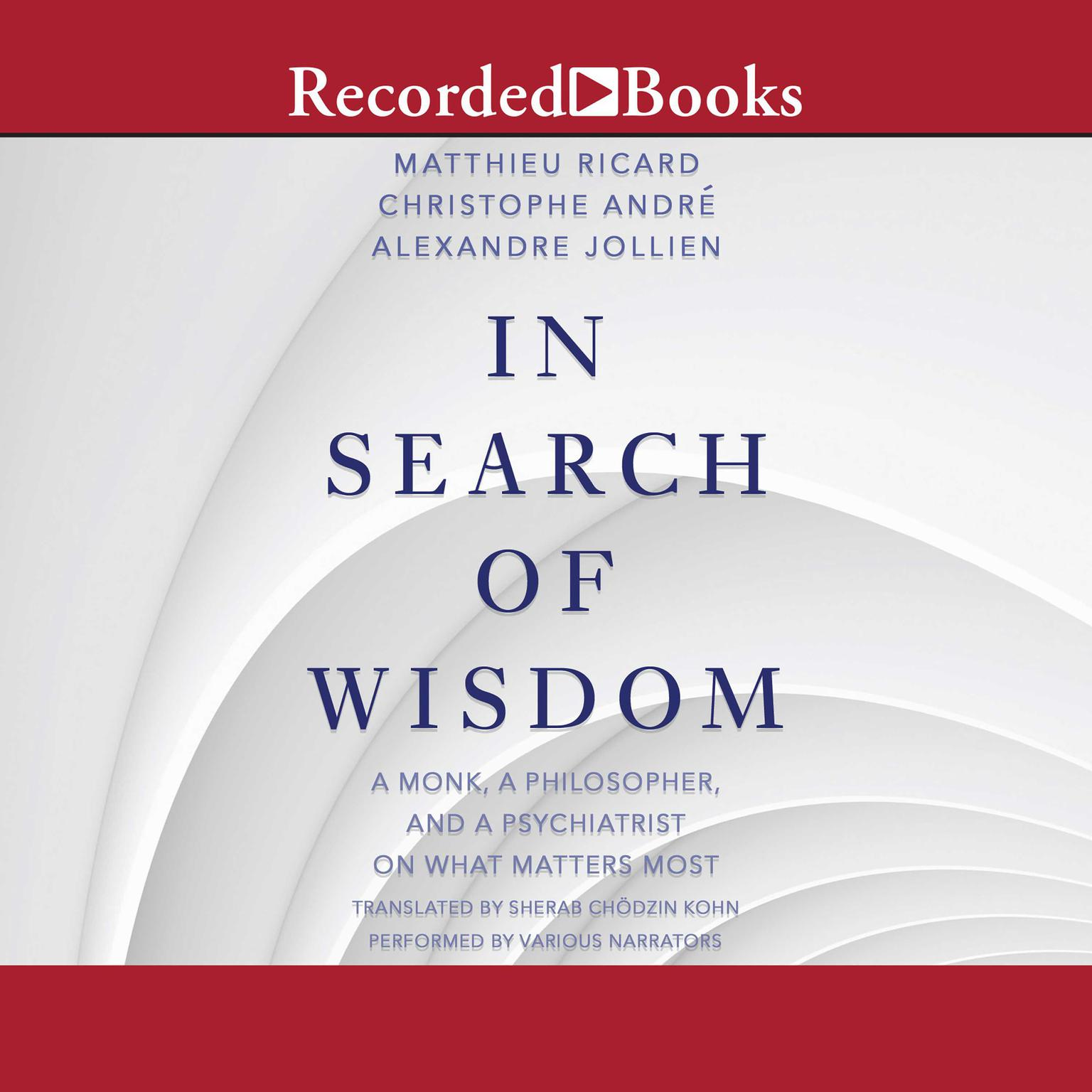 Printable In Search of Wisdom: A Monk, A Philosopher and A Psychiatrist on What Matters Most Audiobook Cover Art