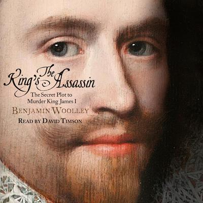 The Kings Assassin: The Secret Plot to Murder King James I Audiobook, by Benjamin Woolley