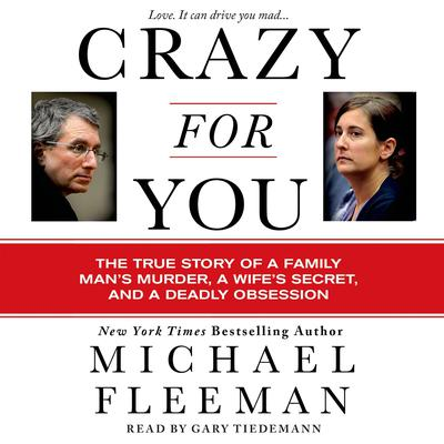 Crazy for You: A Passionate Affair, a Lying Widow, and a Cold-Blooded Murder Audiobook, by Michael Fleeman