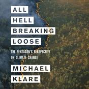 All Hell Breaking Loose: The Pentagon's Perspective on Climate Change Audiobook, by Michael Klare