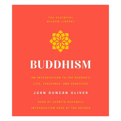 Buddhism: An Introduction to the Buddhas Life, Teachings, and Practices (The Essential Wisdom Library) Audiobook, by Joan Duncan Oliver