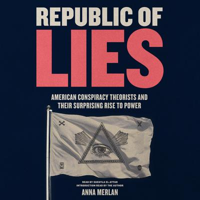 Republic of Lies: American Conspiracy Theorists and Their Surprising Rise to Power Audiobook, by Anna Merlan