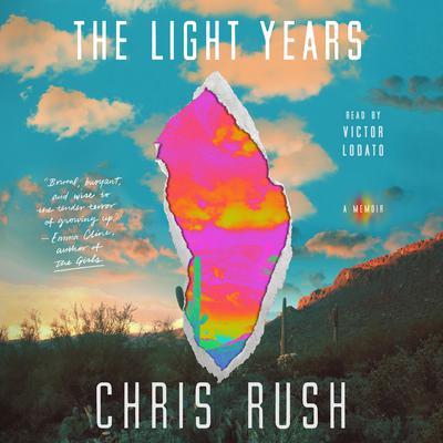 The Light Years: A Memoir Audiobook, by Chris Rush