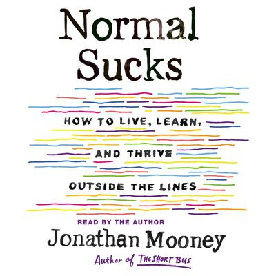 Normal Sucks: How to Live, Learn, and Thrive Outside the Lines Audiobook, by Jonathan Mooney