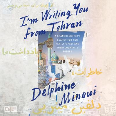 Im Writing You from Tehran: A Granddaughters Search for Her Familys Past and Their Countrys Future Audiobook, by Delphine Minoui