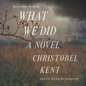 What We Did: A Novel Audiobook, by Christobel Kent