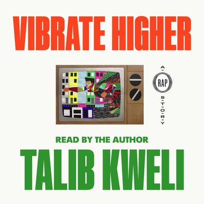 Vibrate Higher: A Rap Story Audiobook, by Talib Kweli