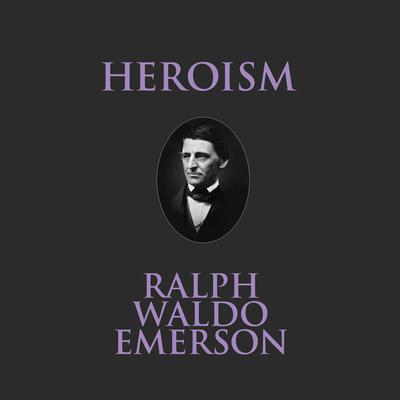 Heroism Audiobook, by Ralph Waldo Emerson