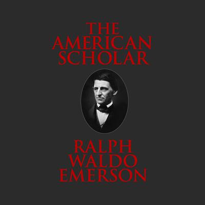The American Scholar Audiobook, by Ralph Waldo Emerson