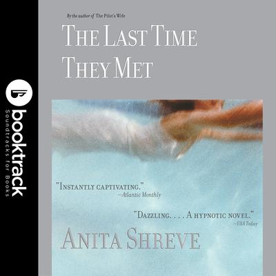 The Last Time They Met: Booktrack Edition Audiobook, by Anita Shreve
