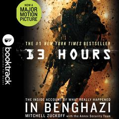 13 Hours: The Inside Account of What Really Happened In Benghazi: Booktrack Edition Audiobook, by Mitchell Zuckoff