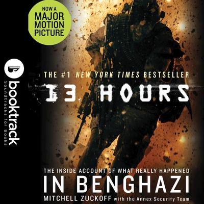 13 Hours: The Inside Account of What Really Happened In Benghazi: Booktrack Edition Audiobook, by