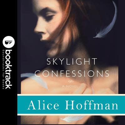 Skylight Confessions: A Novel: Booktrack Edition Audiobook, by Alice Hoffman