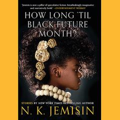 How Long til Black Future Month?: Stories Audiobook, by N. K. Jemisin