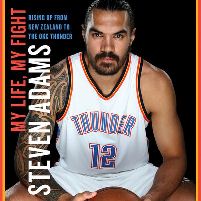My Life, My Fight: Rising Up from New Zealand to the OKC Thunder Audiobook, by Steven Adams