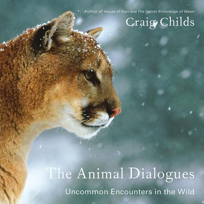 The Animal Dialogues Audiobook, by Craig Childs