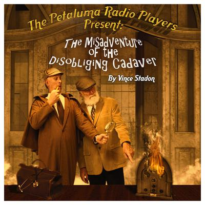 The Petaluma Radio Players Present: The Misadventure of the Disobliging Cadaver Audiobook, by Vince Stadon