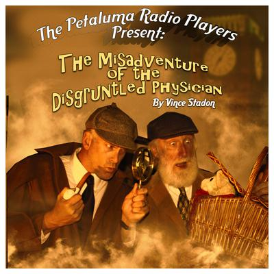 The Petaluma Radio Players Present: The Misadventure of the Disgruntled Physician Audiobook, by Vince Stadon