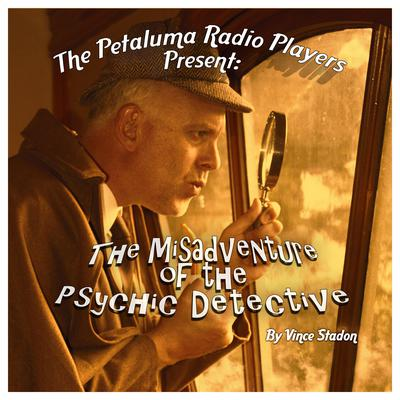 The Petaluma Radio Players Present: The Misadventure of the Psychic Detective Audiobook, by Vince Stadon