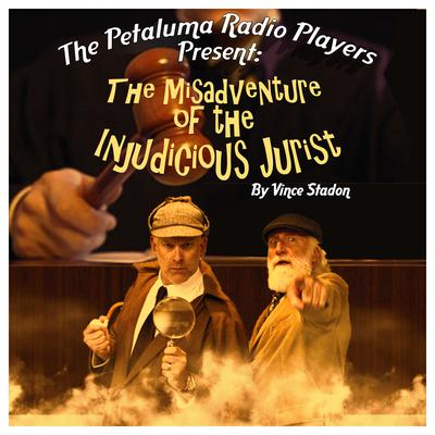 The Petaluma Radio Players Present: The Misadventure of the Injudicious Jurist Audiobook, by Vince Stadon