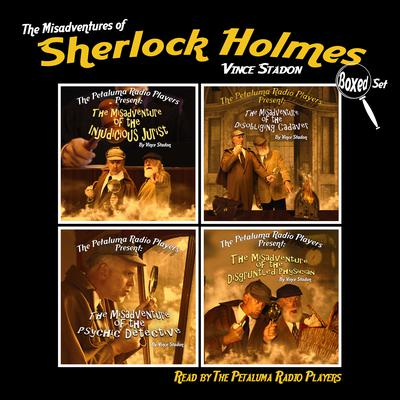 The Petaluma Radio Players Present: The Misadventures of Sherlock Holmes, Boxed Set Audiobook, by Vince Stadon