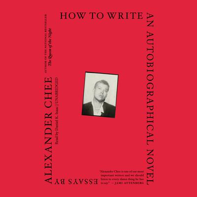 How to Write an Autobiographical Novel: Essays Audiobook, by Alexander  Chee