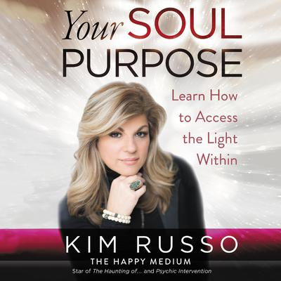 Your Soul Purpose: Learn How to Access the Light Within Audiobook, by Kim Russo