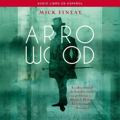 Arrowood: Sherlock Holmes Has Met His Match Audiobook, by Mick Finlay