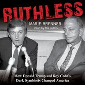 Ruthless: How Donald Trump and Roy Cohn's Dark Symbiosis Changed America Audiobook, by Author Info Added Soon