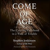 Come of Age: The Case for Elderhood in a Time of Trouble Audiobook, by Stephen Jenkinson