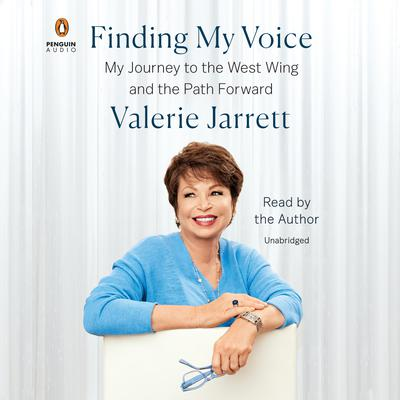 Finding My Voice: My Journey to the West Wing and the Path Forward Audiobook, by Valerie Jarrett