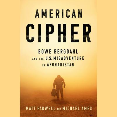 American Cipher: Bowe Bergdahl and the U.S. Tragedy in Afghanistan Audiobook, by Matt Farwell