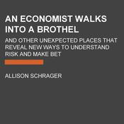 An Economist Walks into a Brothel: And Other Unexpected Places to Understand Risk Audiobook, by Allison Schrager