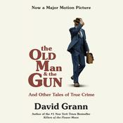 The Old Man and the Gun: And Other Tales of True Crime Audiobook, by David Grann|