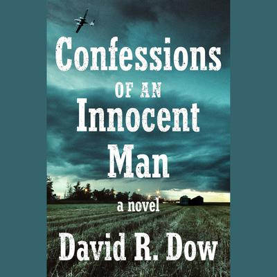 Confessions of an Innocent Man: A Novel Audiobook, by David R. Dow