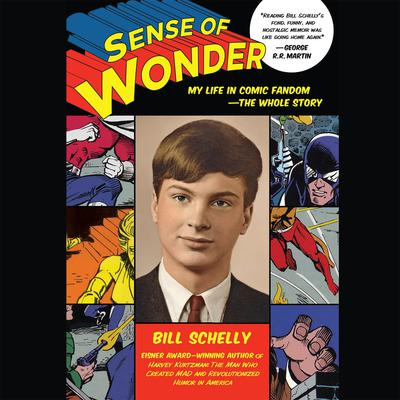 Sense of Wonder: My Life in Comic Fandom--The Whole Story Audiobook, by Bill Schelly