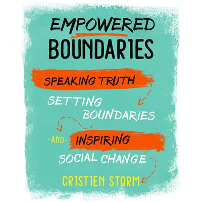 Empowered Boundaries: Speaking Truth, Setting Boundaries, and Inspiring Social Change Audiobook, by Cristien Storm
