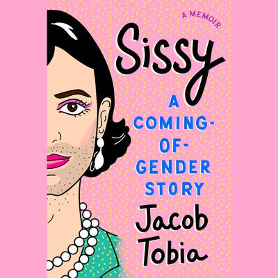 Sissy: A Coming-of-Gender Story Audiobook, by Jacob Tobia
