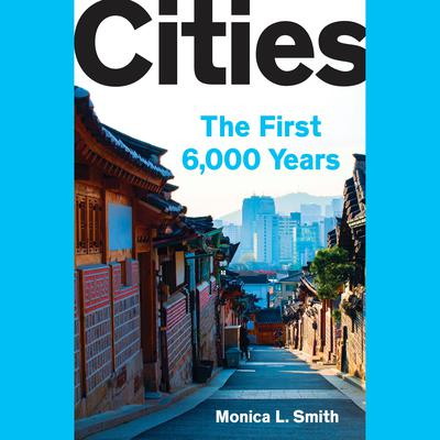 Cities: The First 6,000 Years Audiobook, by Monica L. Smith