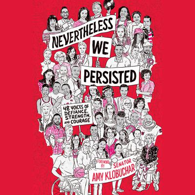 Nevertheless, We Persisted: 48 Voices of Defiance, Strength, and Courage Audiobook, by various authors