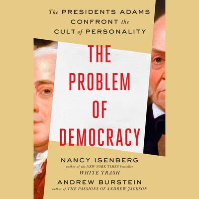 The Problem of Democracy: The Presidents Adams Confront the Cult of Personality Audiobook, by Andrew Burstein