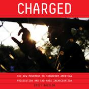 Charged: The New Movement to Transform American Prosecution and End Mass Incarceration Audiobook, by Emily Bazelon